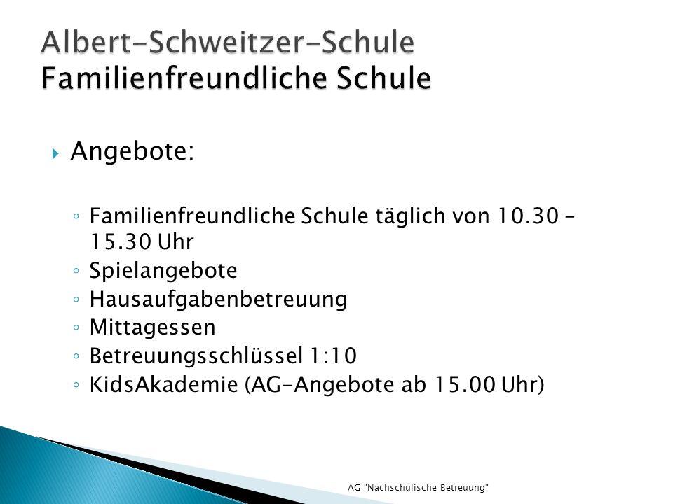 AG Nachschulische Betreuung Angebote: Familienfreundliche Schule täglich von 10.30 – 15.30 Uhr Spielangebote Hausaufgabenbetreuung Mittagessen Betreuungsschlüssel 1:10 KidsAkademie (AG-Angebote ab 15.00 Uhr)