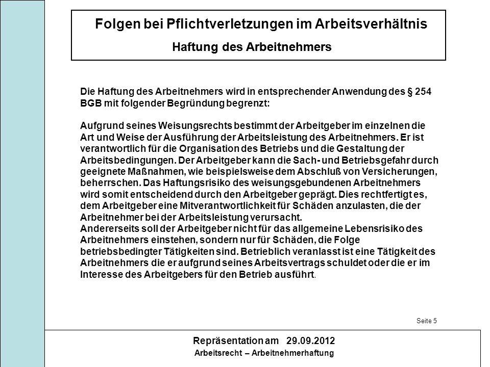 Folgen bei Pflichtverletzungen im Arbeitsverhältnis Haftung des Arbeitnehmers Repräsentation am 29.09.2012 Arbeitsrecht – Arbeitnehmerhaftung Haftung des Arbeitnehmers In der Rechtsprechung ist eine grobe Fahrlässigkeit z.B.