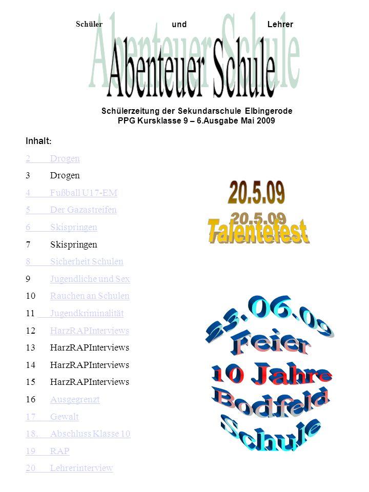Schülerzeitung der Sekundarschule Elbingerode PPG Kursklasse 9 – 6.Ausgabe Mai 2009 Schüler undLehrer Inhalt: 2 Drogen 3 Drogen 4Fußball U17-EM 5 Der