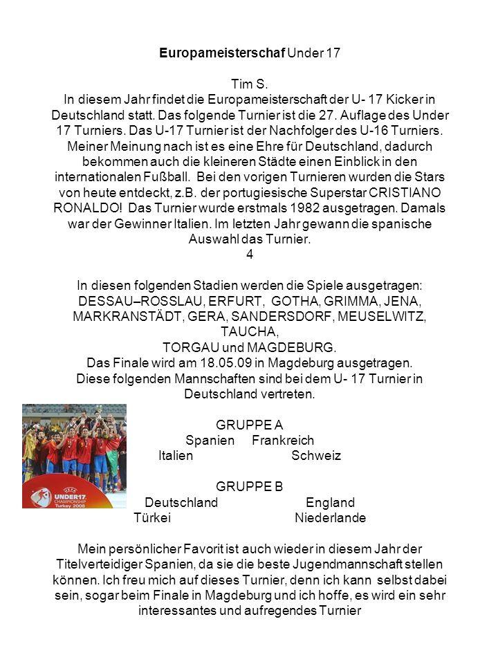 Europameisterschaf Under 17 Tim S. In diesem Jahr findet die Europameisterschaft der U- 17 Kicker in Deutschland statt. Das folgende Turnier ist die 2