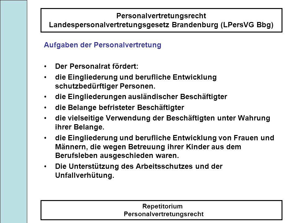 Personalvertretungsrecht Landespersonalvertretungsgesetz Brandenburg (LPersVG Bbg) Repetitorium Personalvertretungsrecht Verfahren der Mitbestimmung 1.Dienststellenleiter (DL) beabsichtigt mitbestimmungspflichtige Maßnahme 2.Dienststelle unterrichtet den Personalrat rechtzeitig 3.DL beantragt beim Personalrat die Zustimmung 4.