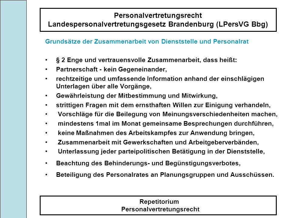 Personalvertretungsrecht Landespersonalvertretungsgesetz Brandenburg (LPersVG Bbg) Repetitorium Personalvertretungsrecht Verfahren Rechtzeitige und umfassende Unterrichtung Begründung der Maßnahme Mit dem Ziel der Verständigung erörtern Bleiben Einwendungen, müssen sie unter Angabe von Gründe in einer Erklärung dem Leiter (L) innerhalb von 10 Tagen schriftlich oder mündlich zugehen.