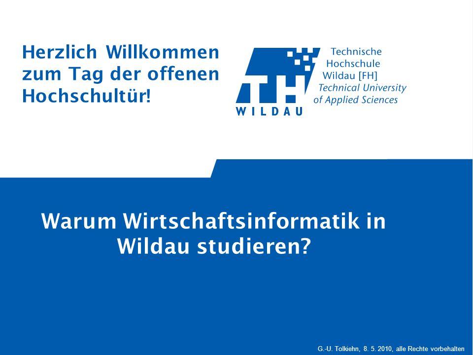 G.-U. Tolkiehn, 8. 5. 2010, alle Rechte vorbehalten Warum Wirtschaftsinformatik in Wildau studieren? Herzlich Willkommen zum Tag der offenen Hochschul