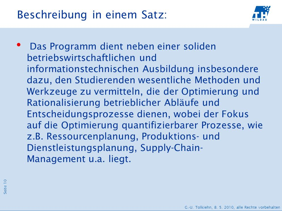 Seite 10 G.-U. Tolkiehn, 8. 5. 2010, alle Rechte vorbehalten Beschreibung in einem Satz: Das Programm dient neben einer soliden betriebswirtschaftlich
