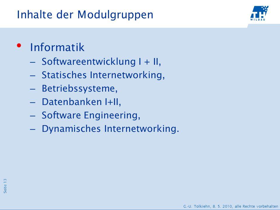 Seite 13 G.-U. Tolkiehn, 8. 5. 2010, alle Rechte vorbehalten Inhalte der Modulgruppen Informatik – Softwareentwicklung I + II, – Statisches Internetwo
