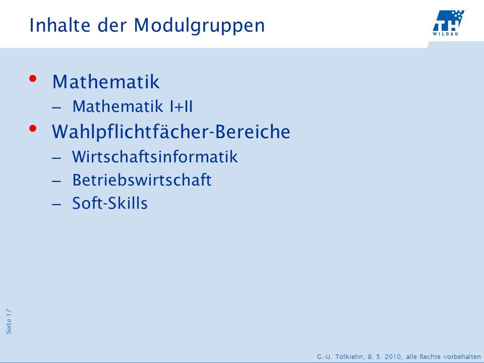 Seite 17 G.-U. Tolkiehn, 8. 5. 2010, alle Rechte vorbehalten Inhalte der Modulgruppen Mathematik – Mathematik I+II Wahlpflichtfächer-Bereiche – Wirtsc