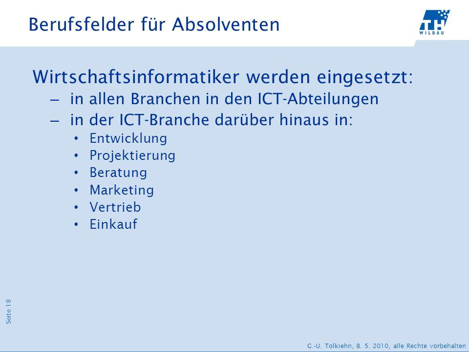 Seite 18 G.-U. Tolkiehn, 8. 5. 2010, alle Rechte vorbehalten Berufsfelder für Absolventen Wirtschaftsinformatiker werden eingesetzt: – in allen Branch