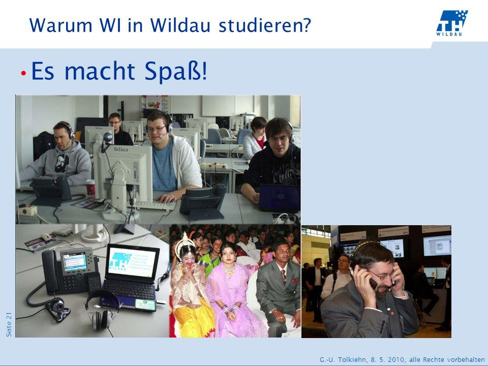 Seite 21 G.-U. Tolkiehn, 8. 5. 2010, alle Rechte vorbehalten Warum WI in Wildau studieren? Es macht Spaß!