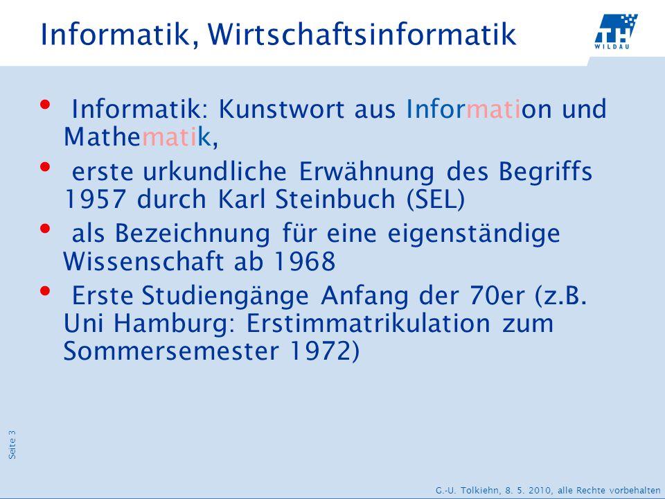 Seite 3 G.-U. Tolkiehn, 8. 5. 2010, alle Rechte vorbehalten Informatik, Wirtschaftsinformatik Informatik: Kunstwort aus Information und Mathematik, er