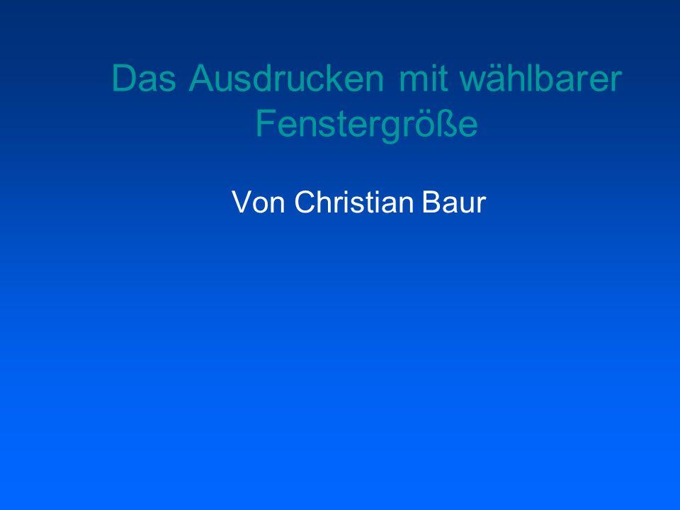 Das Ausdrucken mit wählbarer Fenstergröße Von Christian Baur