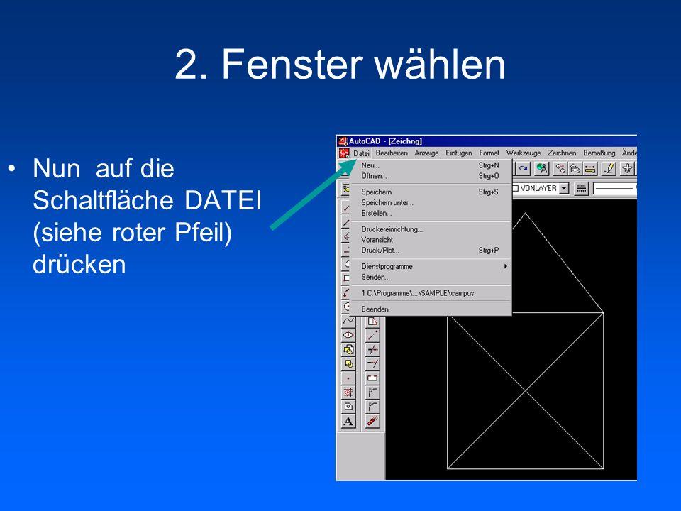 2. Fenster wählen Nun auf die Schaltfläche DATEI (siehe roter Pfeil) drücken