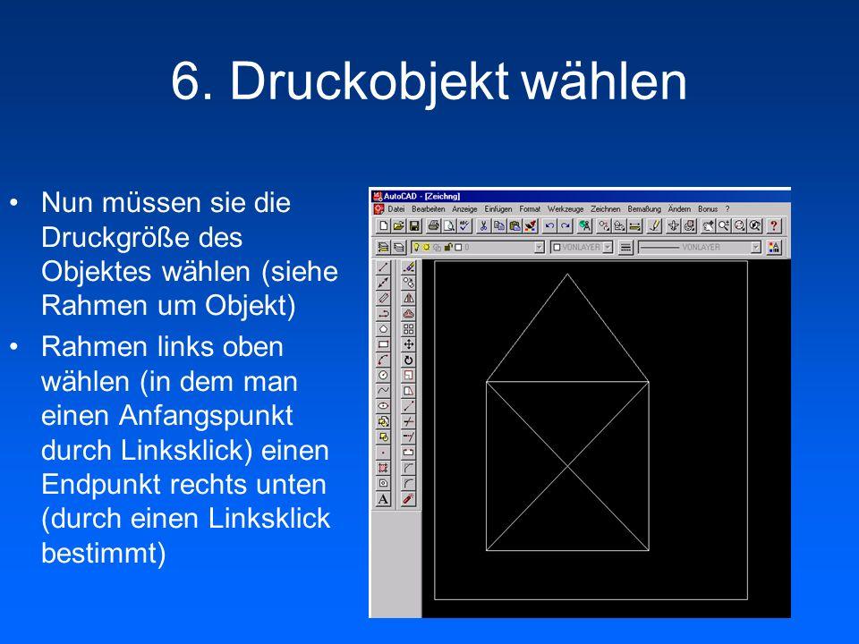 6. Druckobjekt wählen Nun müssen sie die Druckgröße des Objektes wählen (siehe Rahmen um Objekt) Rahmen links oben wählen (in dem man einen Anfangspun