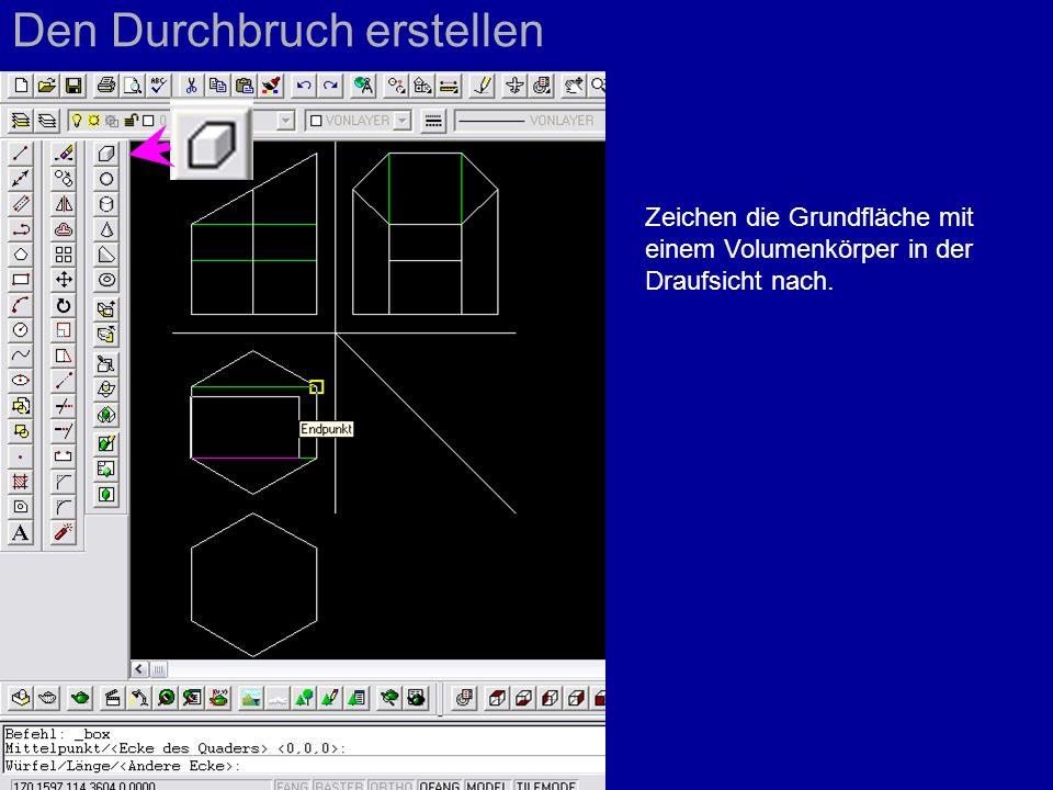 Den Durchbruch erstellen Zeichen die Grundfläche mit einem Volumenkörper in der Draufsicht nach.