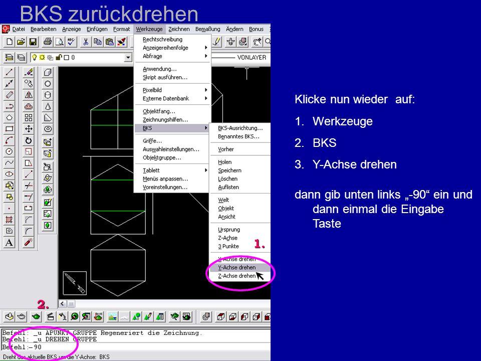 Klicke nun wieder auf: 1.Werkzeuge 2.BKS 3.Y-Achse drehen dann gib unten links -90 ein und dann einmal die Eingabe Taste 1. 2. BKS zurückdrehen
