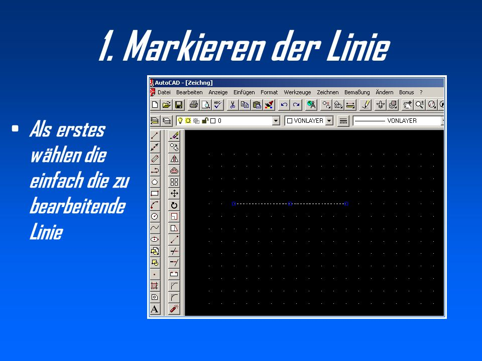 1. Markieren der Linie Als erstes wählen die einfach die zu bearbeitende Linie