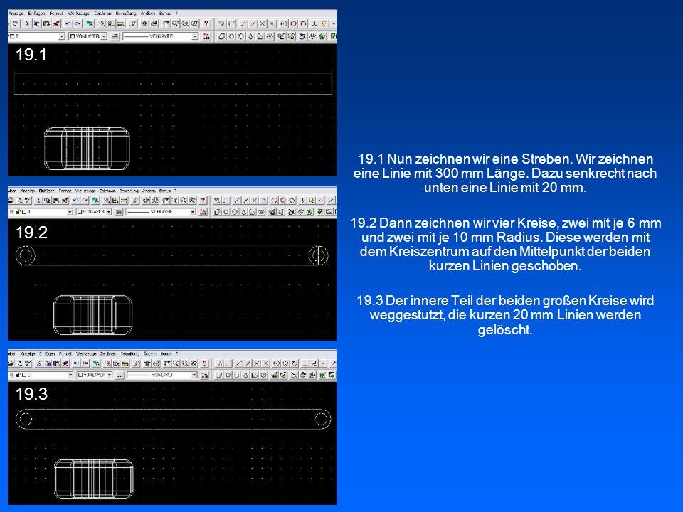 19.1 Nun zeichnen wir eine Streben. Wir zeichnen eine Linie mit 300 mm Länge. Dazu senkrecht nach unten eine Linie mit 20 mm. 19.2 Dann zeichnen wir v