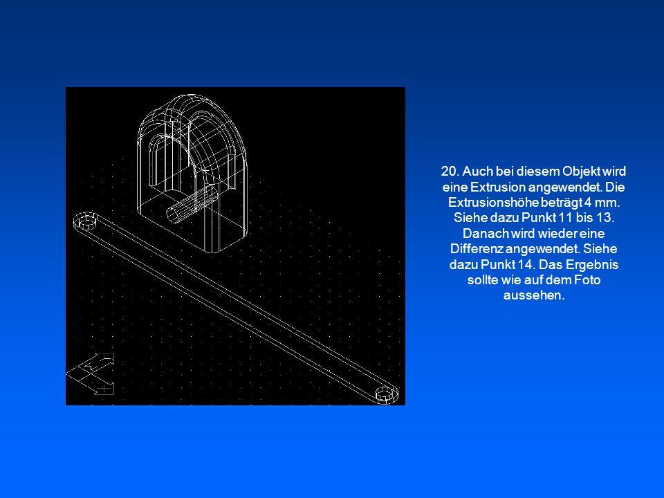20. Auch bei diesem Objekt wird eine Extrusion angewendet. Die Extrusionshöhe beträgt 4 mm. Siehe dazu Punkt 11 bis 13. Danach wird wieder eine Differ
