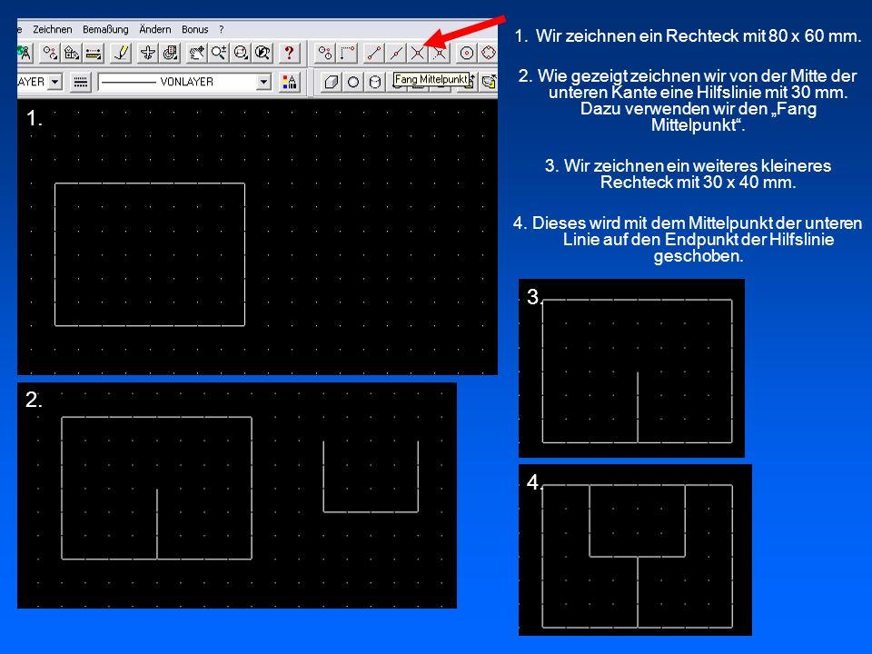 1.Wir zeichnen ein Rechteck mit 80 x 60 mm. 2. Wie gezeigt zeichnen wir von der Mitte der unteren Kante eine Hilfslinie mit 30 mm. Dazu verwenden wir