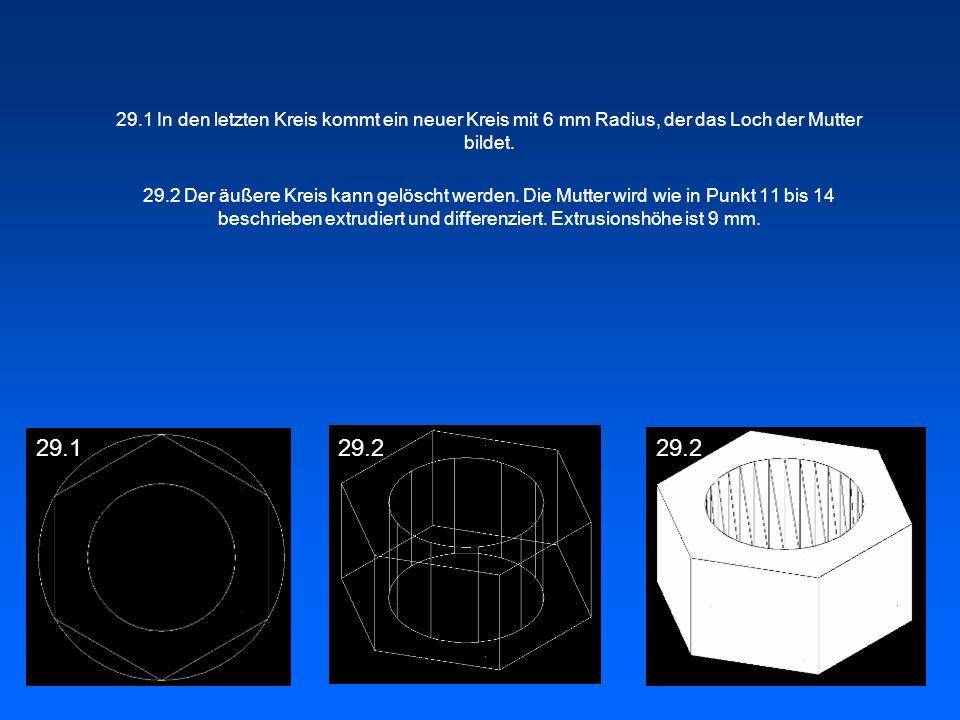 29.1 In den letzten Kreis kommt ein neuer Kreis mit 6 mm Radius, der das Loch der Mutter bildet. 29.2 Der äußere Kreis kann gelöscht werden. Die Mutte