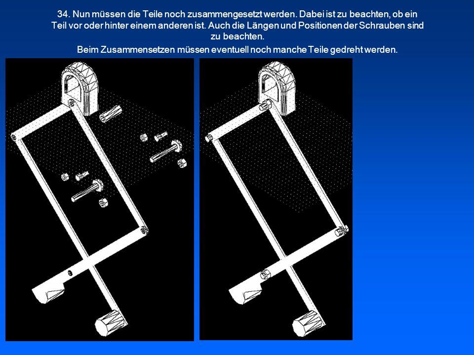 34. Nun müssen die Teile noch zusammengesetzt werden. Dabei ist zu beachten, ob ein Teil vor oder hinter einem anderen ist. Auch die Längen und Positi
