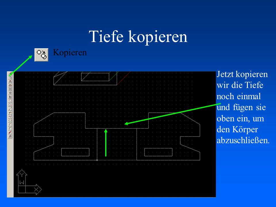 Tiefe kopieren 2 Tiefe Nun wird die Tiefe ein weiteres mal kopiert und an den Endpunkt angefügt.