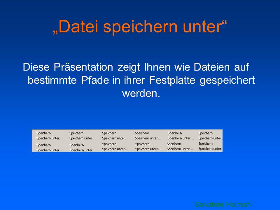 Datei speichern unter Diese Präsentation zeigt Ihnen wie Dateien auf bestimmte Pfade in ihrer Festplatte gespeichert werden. Salvatore Hainsch