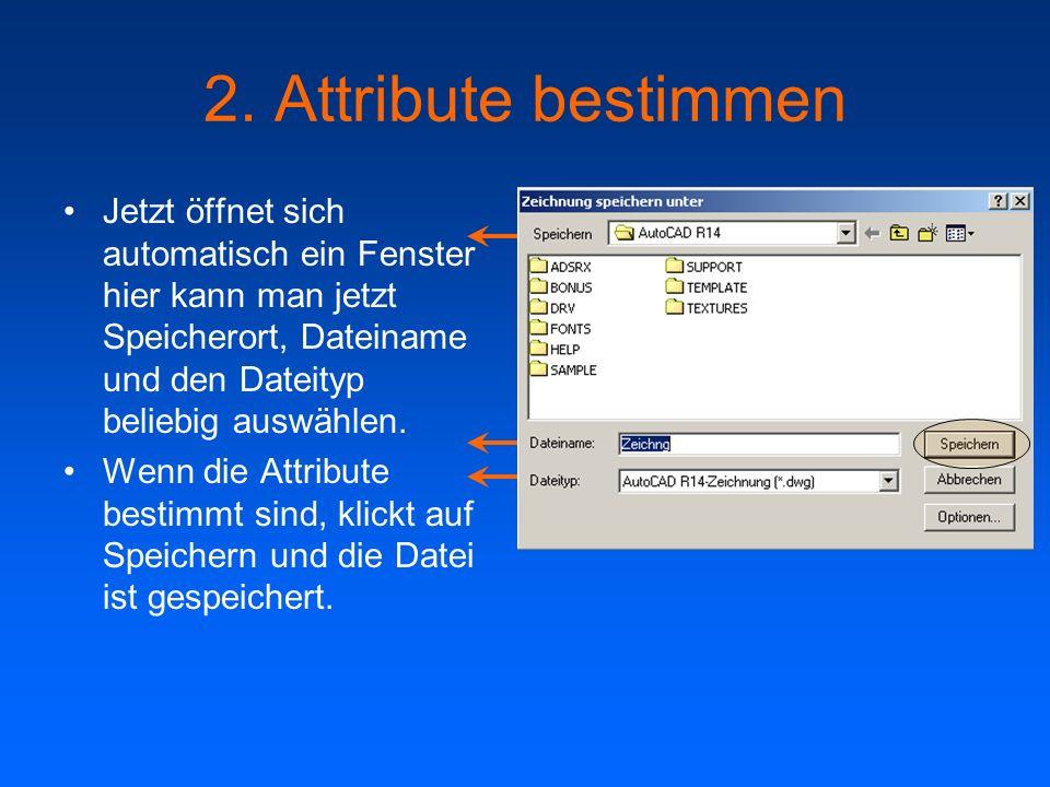 2. Attribute bestimmen Jetzt öffnet sich automatisch ein Fenster hier kann man jetzt Speicherort, Dateiname und den Dateityp beliebig auswählen. Wenn