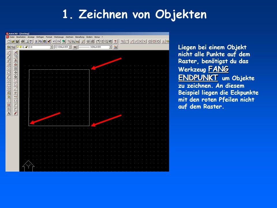 FANG ENDPUNKT Liegen bei einem Objekt nicht alle Punkte auf dem Raster, benötigst du das Werkzeug FANG ENDPUNKT um Objekte zu zeichnen. An diesem Beis