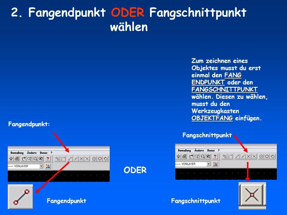 FANG ENDPUNKT FANGSCHNITTPUNKT OBJEKTFANG Zum zeichnen eines Objektes musst du erst einmal den FANG ENDPUNKT oder den FANGSCHNITTPUNKT wählen. Diesen