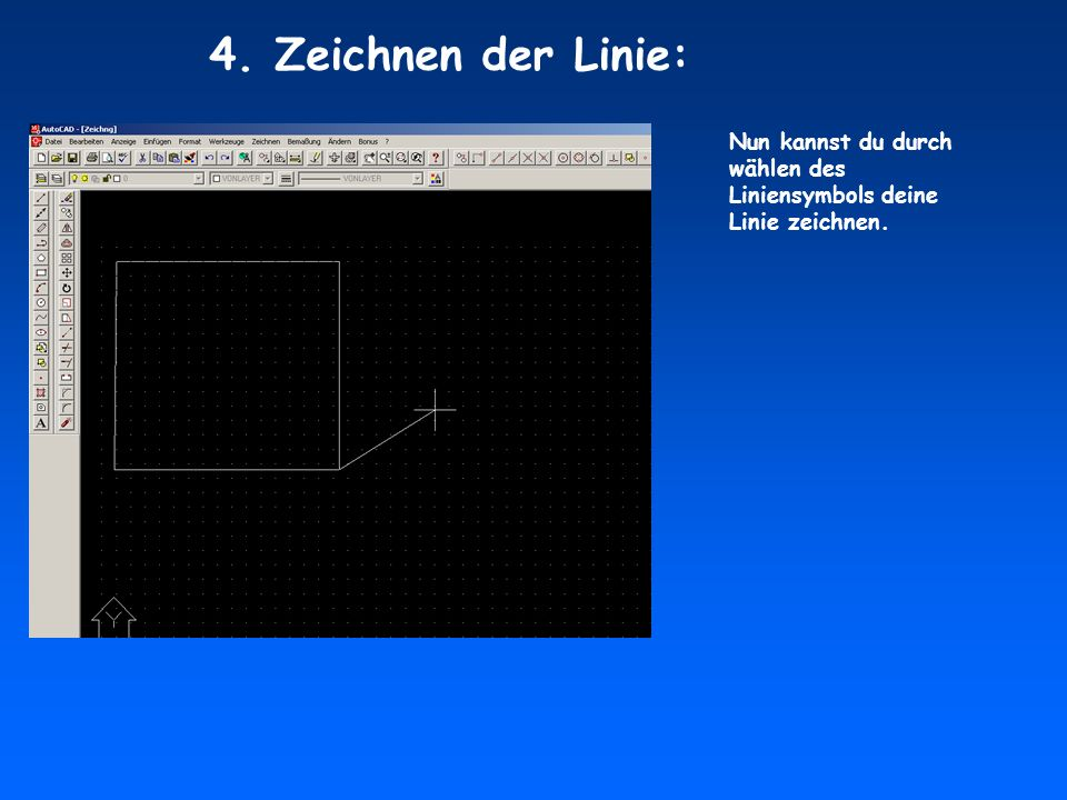 Nun kannst du durch wählen des Liniensymbols deine Linie zeichnen. 4. Zeichnen der Linie: