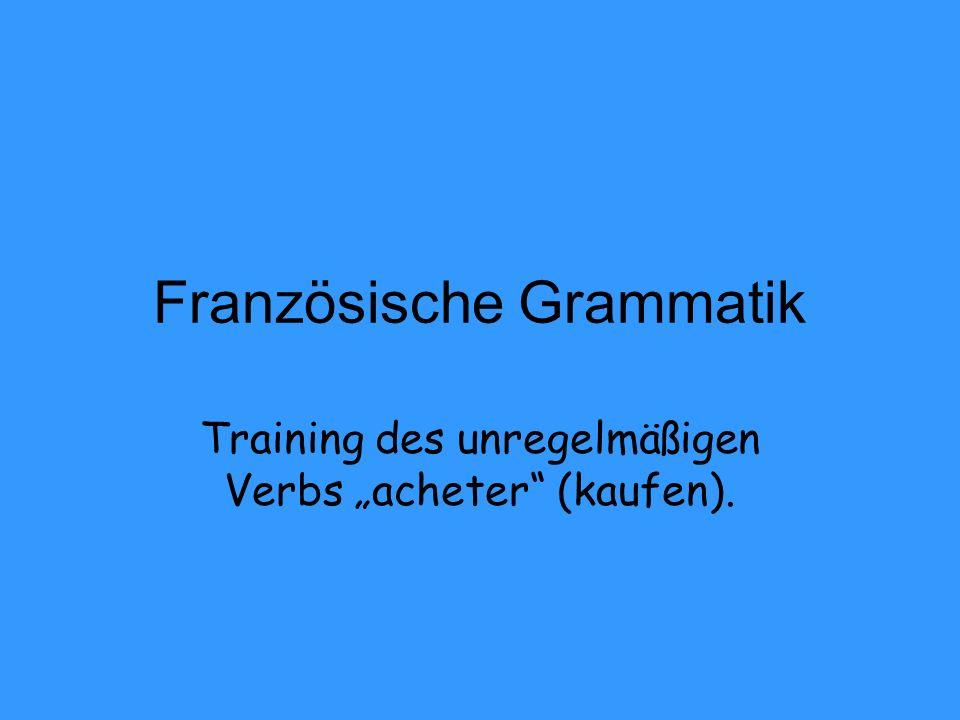 Französische Grammatik Training des unregelmäßigen Verbs acheter (kaufen).