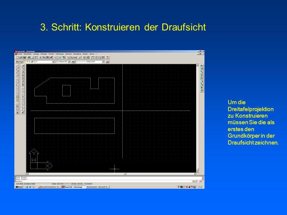 Um die Dreitafelprojektion zu Konstruieren müssen Sie die als erstes den Grundkörper in der Draufsicht zeichnen. 3. Schritt: Konstruieren der Draufsic
