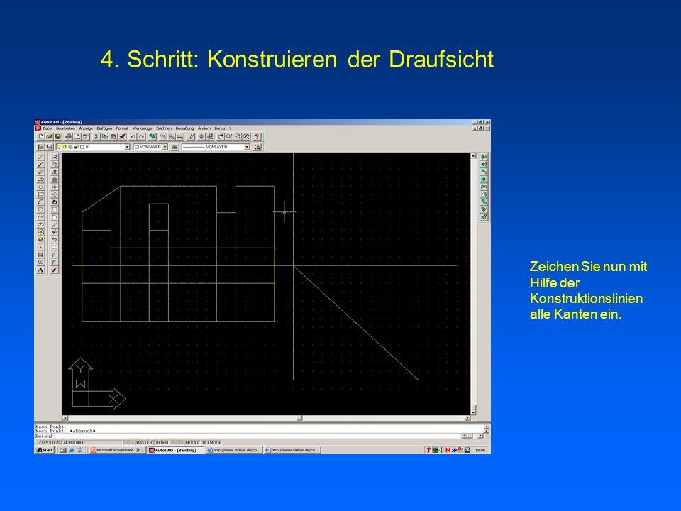 Zeichen Sie nun mit Hilfe der Konstruktionslinien alle Kanten ein. 4. Schritt: Konstruieren der Draufsicht