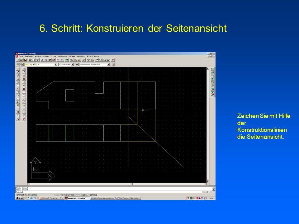 Zeichen Sie mit Hilfe der Konstruktionslinien die Seitenansicht. 6. Schritt: Konstruieren der Seitenansicht