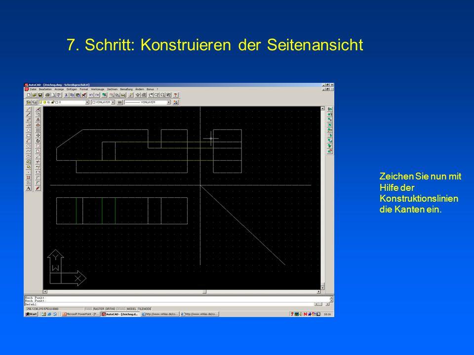 Zeichen Sie nun mit Hilfe der Konstruktionslinien die Kanten ein. 7. Schritt: Konstruieren der Seitenansicht