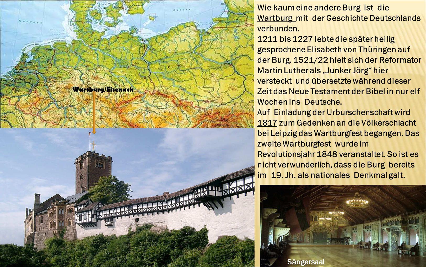 Wie kaum eine andere Burg ist die Wartburg mit der Geschichte Deutschlands verbunden. 1211 bis 1227 lebte die später heilig gesprochene Elisabeth von