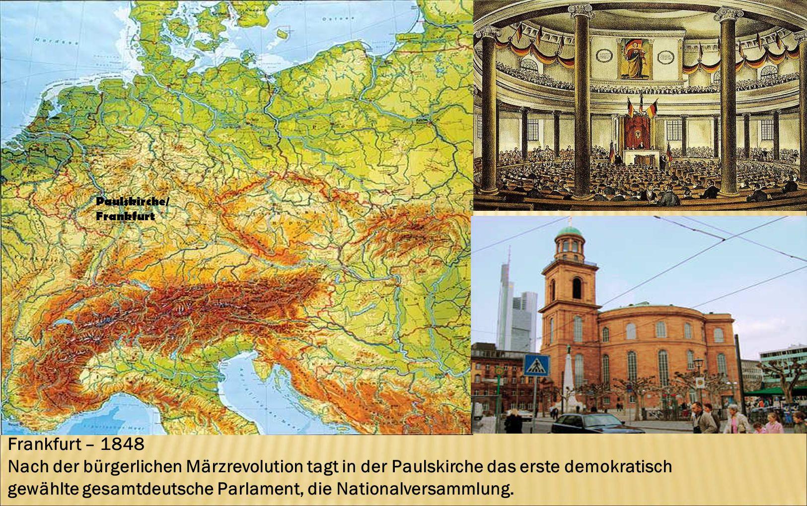 Paulskirche/ Frankfurt Frankfurt – 1848 Nach der bürgerlichen Märzrevolution tagt in der Paulskirche das erste demokratisch gewählte gesamtdeutsche Pa