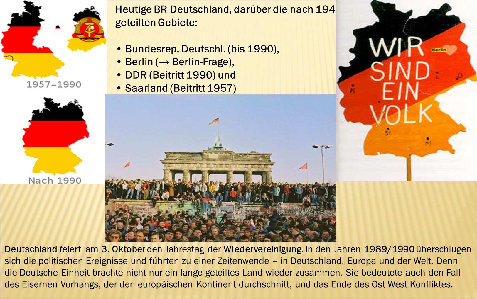 Heutige BR Deutschland, darüber die nach 1948 geteilten Gebiete: Bundesrep. Deutschl. (bis 1990), Berlin ( Berlin-Frage), DDR (Beitritt 1990) und Saar