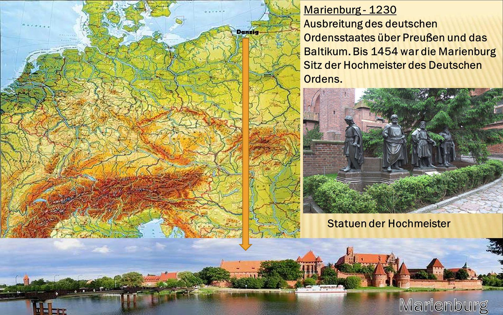 Marienburg - 1230 Ausbreitung des deutschen Ordensstaates über Preußen und das Baltikum. Bis 1454 war die Marienburg Sitz der Hochmeister des Deutsche