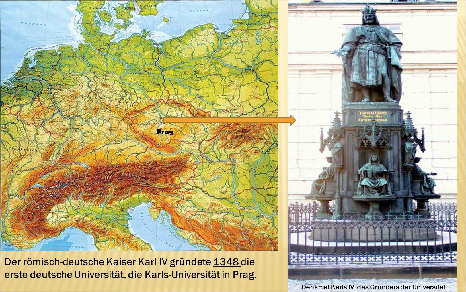 Denkmal Karls IV, des Gründers der Universität Der römisch-deutsche Kaiser Karl IV gründete 1348 die erste deutsche Universität, die Karls-Universität