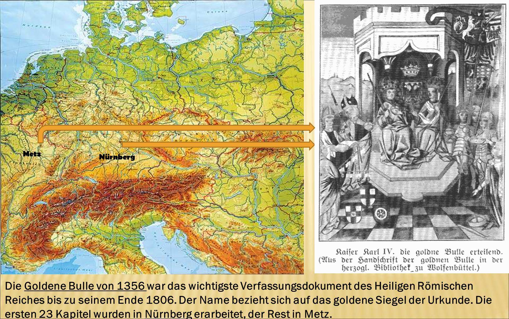 Die Goldene Bulle von 1356 war das wichtigste Verfassungsdokument des Heiligen Römischen Reiches bis zu seinem Ende 1806. Der Name bezieht sich auf da