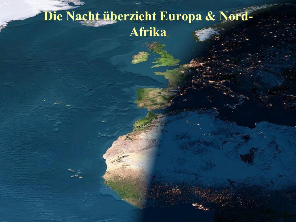 Die Nacht überzieht Europa & Nord- Afrika