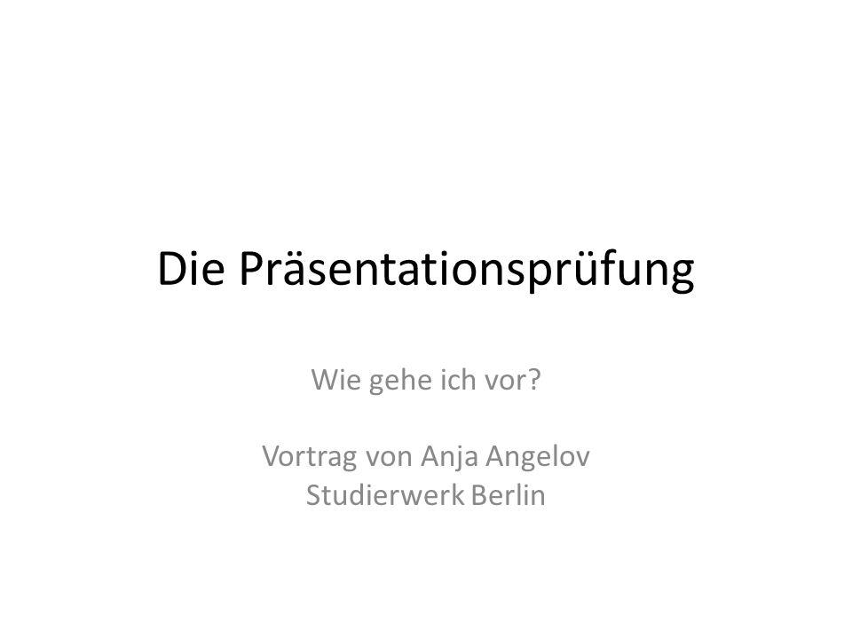 Die Präsentationsprüfung Wie gehe ich vor? Vortrag von Anja Angelov Studierwerk Berlin
