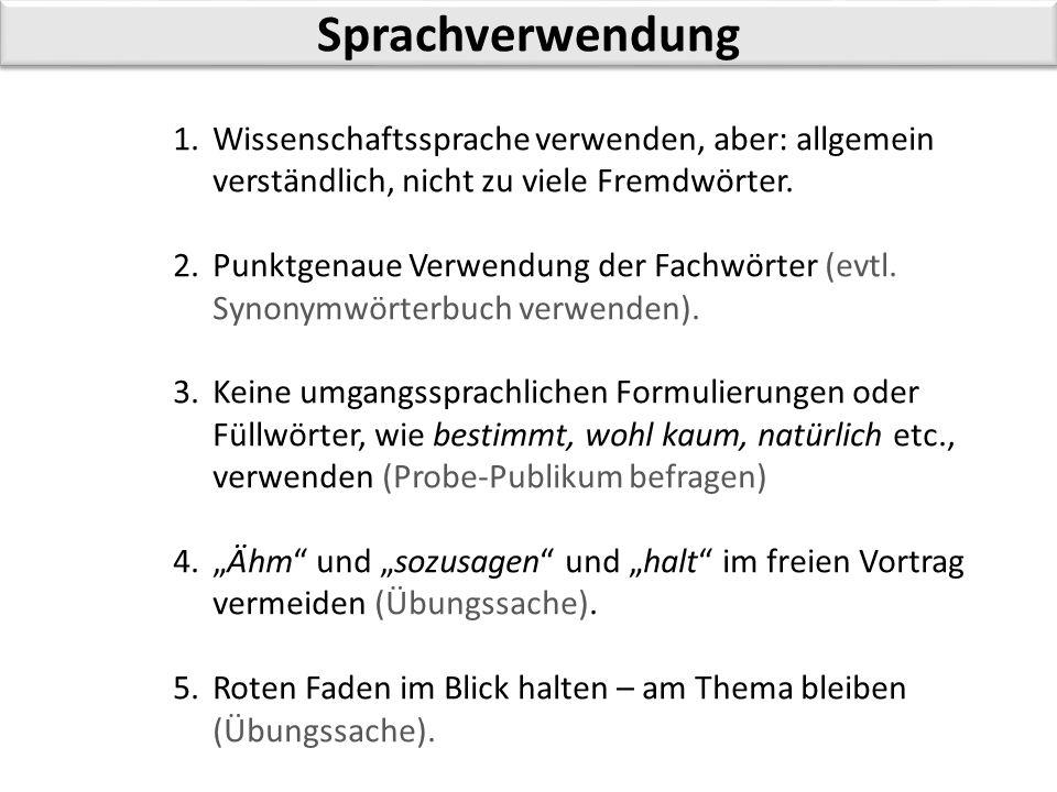 Sprachverwendung 1.Wissenschaftssprache verwenden, aber: allgemein verständlich, nicht zu viele Fremdwörter. 2.Punktgenaue Verwendung der Fachwörter (