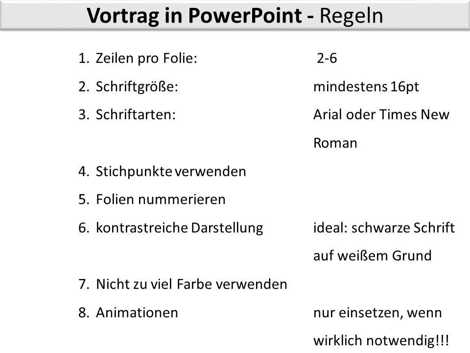 Vortrag in PowerPoint - Regeln 1.Zeilen pro Folie: 2-6 2.Schriftgröße:mindestens 16pt 3.Schriftarten: Arial oder Times New Roman 4.Stichpunkte verwend