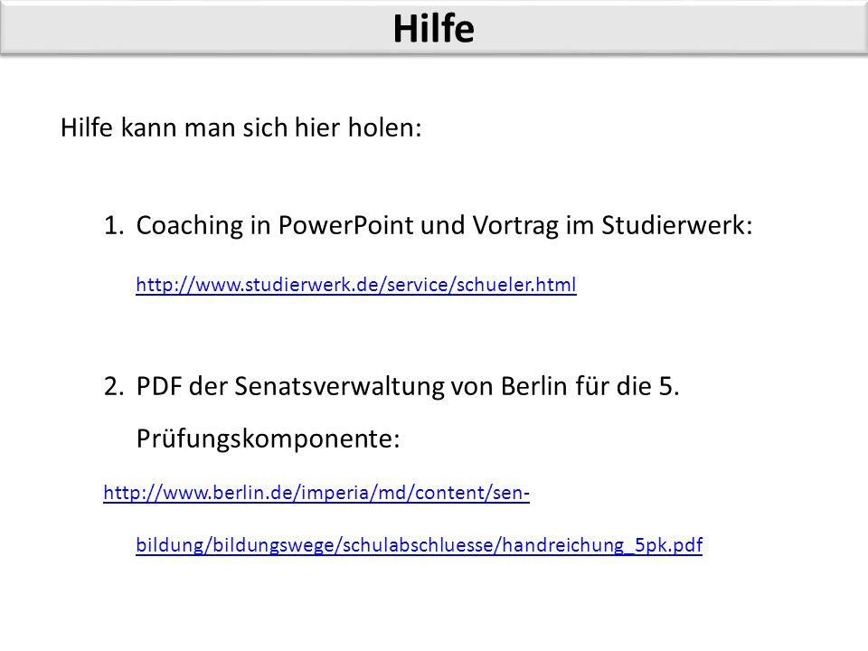 Hilfe Hilfe kann man sich hier holen: 1.Coaching in PowerPoint und Vortrag im Studierwerk: http://www.studierwerk.de/service/schueler.html http://www.