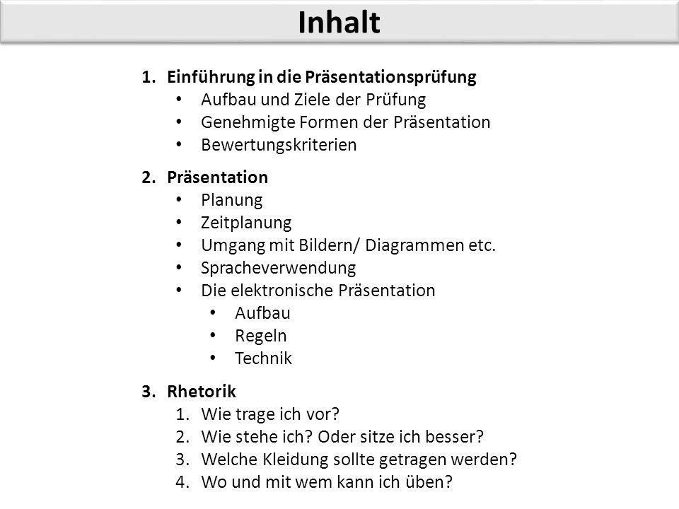 Inhalt 1.Einführung in die Präsentationsprüfung Aufbau und Ziele der Prüfung Genehmigte Formen der Präsentation Bewertungskriterien 2.Präsentation Pla