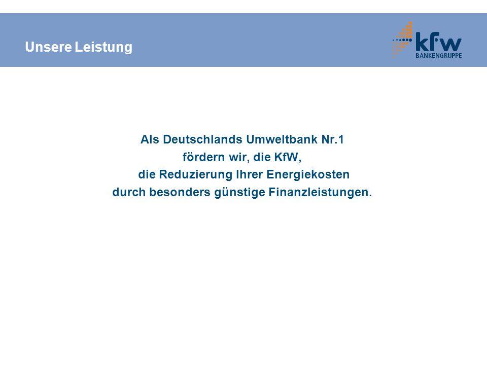 Unsere Leistung Als Deutschlands Umweltbank Nr.1 fördern wir, die KfW, die Reduzierung Ihrer Energiekosten durch besonders günstige Finanzleistungen.