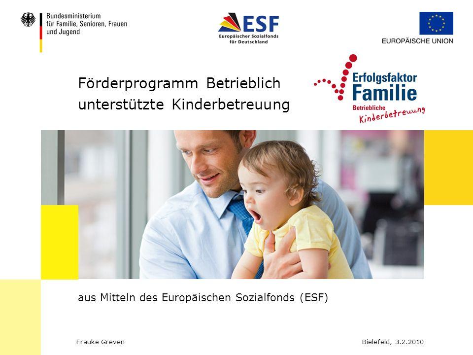 Bielefeld, 3.2.2010Frauke Greven Förderprogramm Betrieblich unterstützte Kinderbetreuung aus Mitteln des Europäischen Sozialfonds (ESF)