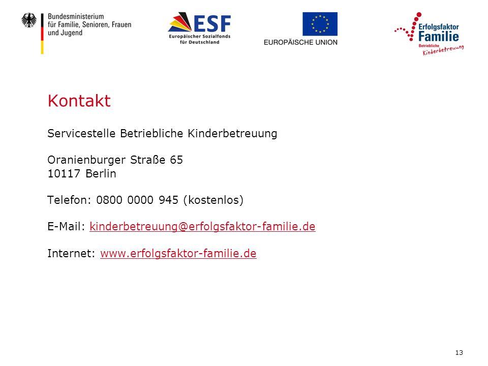13 Kontakt Servicestelle Betriebliche Kinderbetreuung Oranienburger Straße 65 10117 Berlin Telefon: 0800 0000 945 (kostenlos) E-Mail: kinderbetreuung@